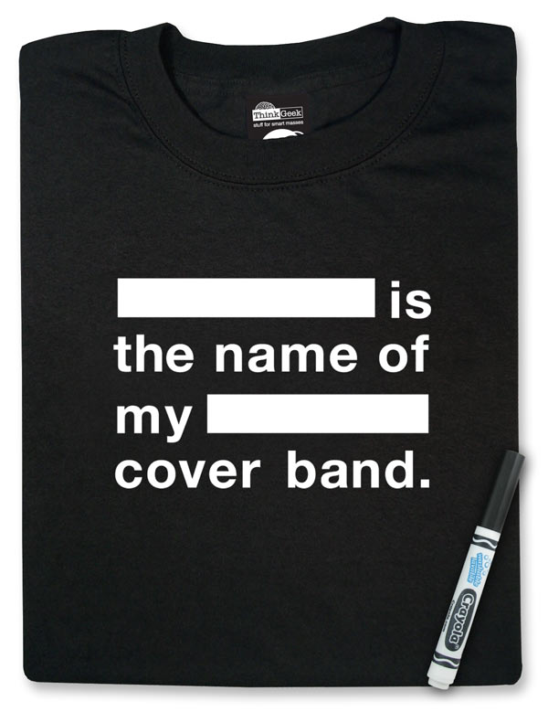 [Blank] is the name of my [blank] cover band Shirt